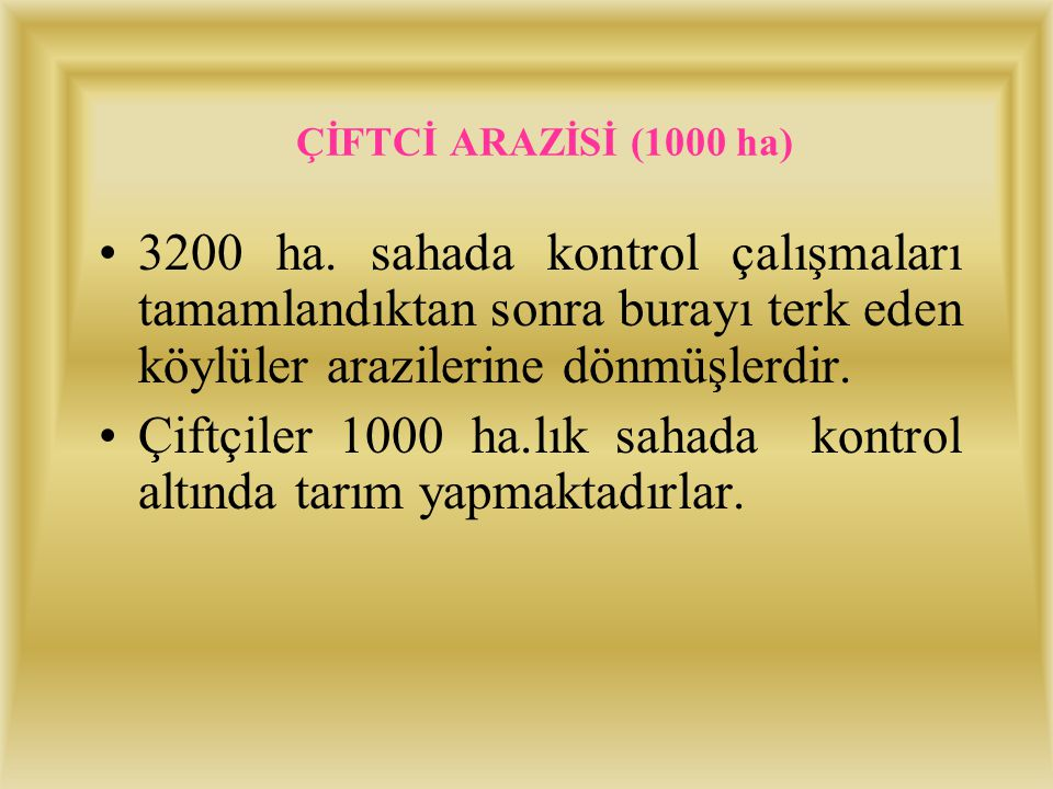 KURU TARIM SAHASI (2000 ha. ) Kontrol çalışmalarına başlamadan önce hiçbir bitki örtüsü bulunmayan ve erozyon yüzünden köylülerin terk ettiği 3200 ha.