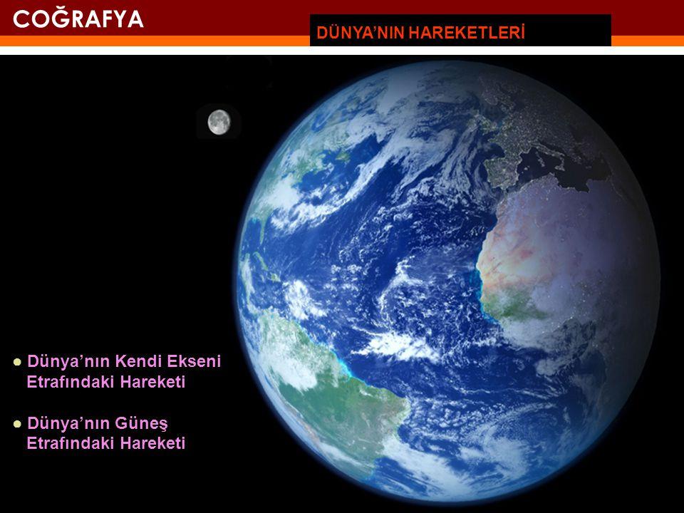 DÜNYA'NIN HAREKETLERİ ● Dünya'nın Kendi Ekseni Etrafındaki Hareketi ● Dünya'nın Güneş Etrafındaki Hareketi COĞRAFYA