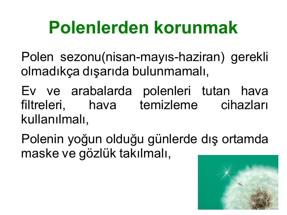 Polenlerden korunmak Polen sezonu(nisan-mayıs-haziran) gerekli olmadıkça dışarıda bulunmamalı, Ev ve arabalarda polenleri tutan hava filtreleri, hava