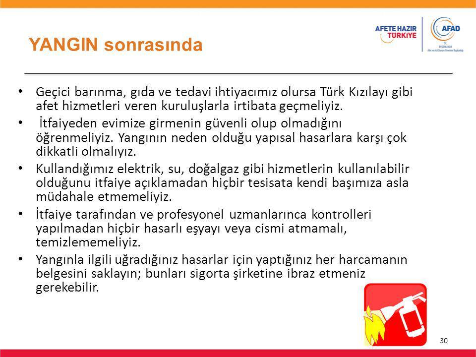 YANGIN sonrasında 30 Geçici barınma, gıda ve tedavi ihtiyacımız olursa Türk Kızılayı gibi afet hizmetleri veren kuruluşlarla irtibata geçmeliyiz.