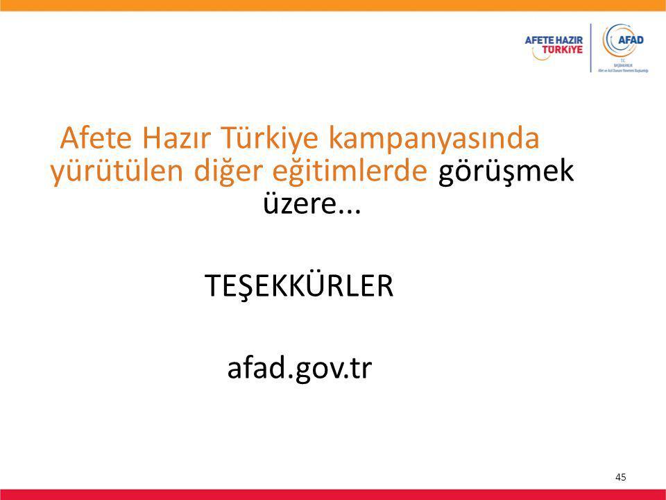 45 Afete Hazır Türkiye kampanyasında yürütülen diğer eğitimlerde görüşmek üzere...
