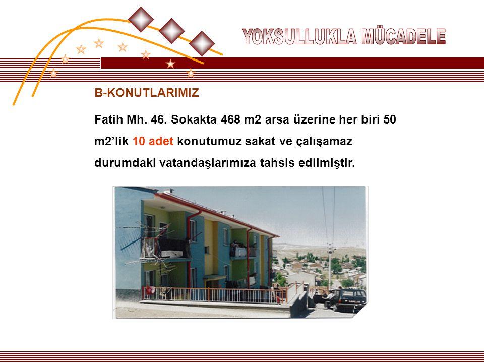 B-KONUTLARIMIZ Fatih Mh. 46. Sokakta 468 m2 arsa üzerine her biri 50 m2'lik 10 adet konutumuz sakat ve çalışamaz durumdaki vatandaşlarımıza tahsis edi