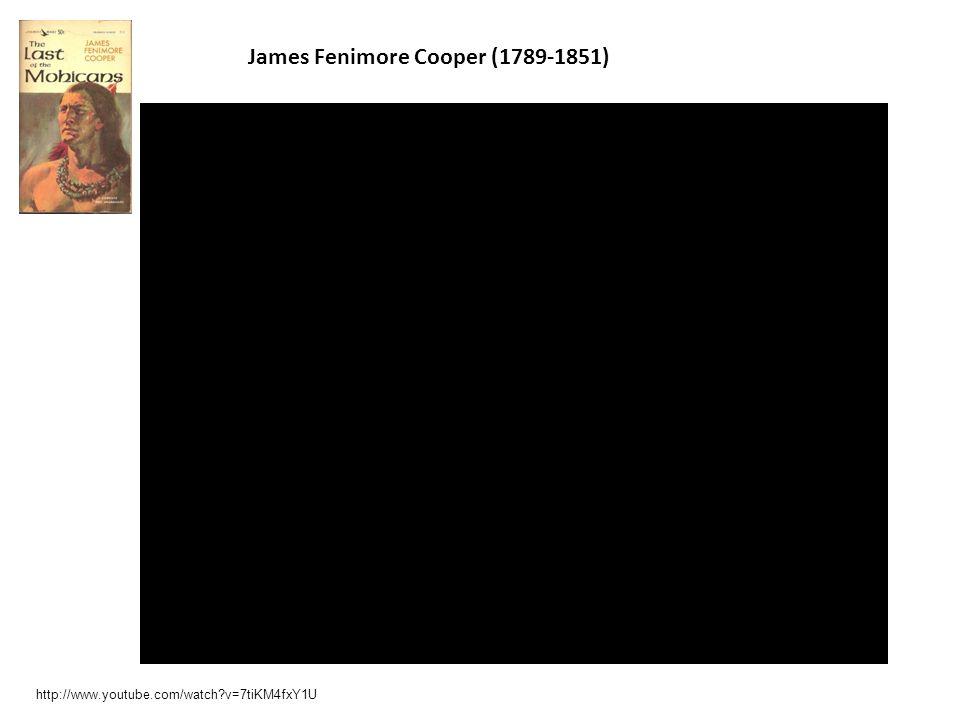 James Fenimore Cooper (1789-1851) http://www.youtube.com/watch?v=7tiKM4fxY1U
