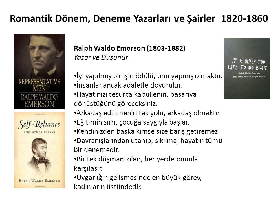 Romantik Dönem, Deneme Yazarları ve Şairler 1820-1860 Ralph Waldo Emerson (1803-1882) Yazar ve Düşünür İyi yapılmış bir işin ödülü, onu yapmış olmaktı