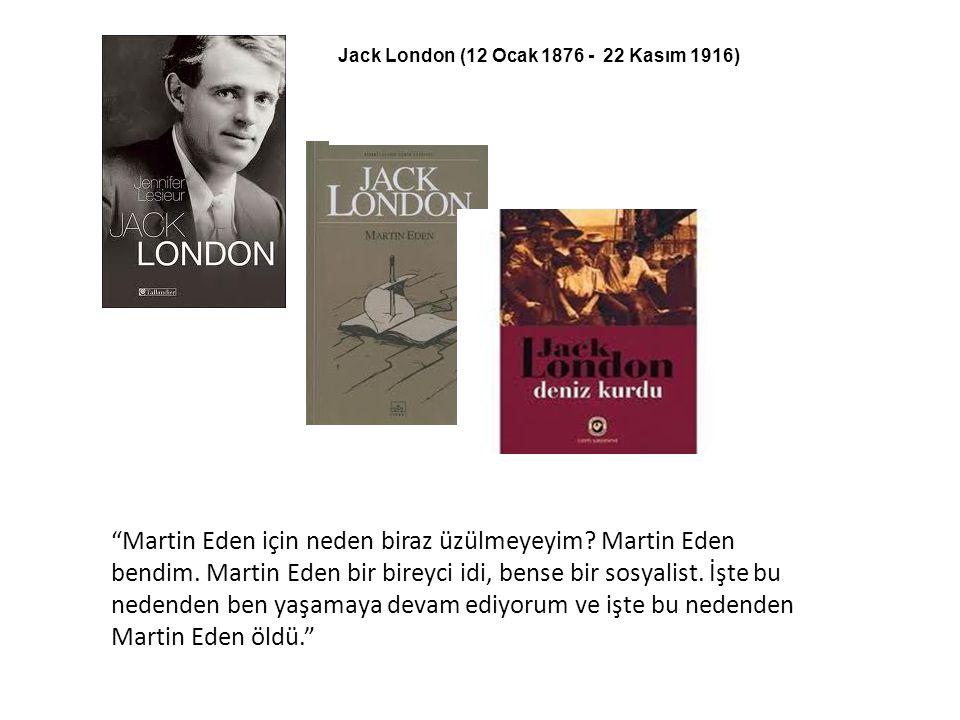 """""""Martin Eden için neden biraz üzülmeyeyim? Martin Eden bendim. Martin Eden bir bireyci idi, bense bir sosyalist. İşte bu nedenden ben yaşamaya devam e"""