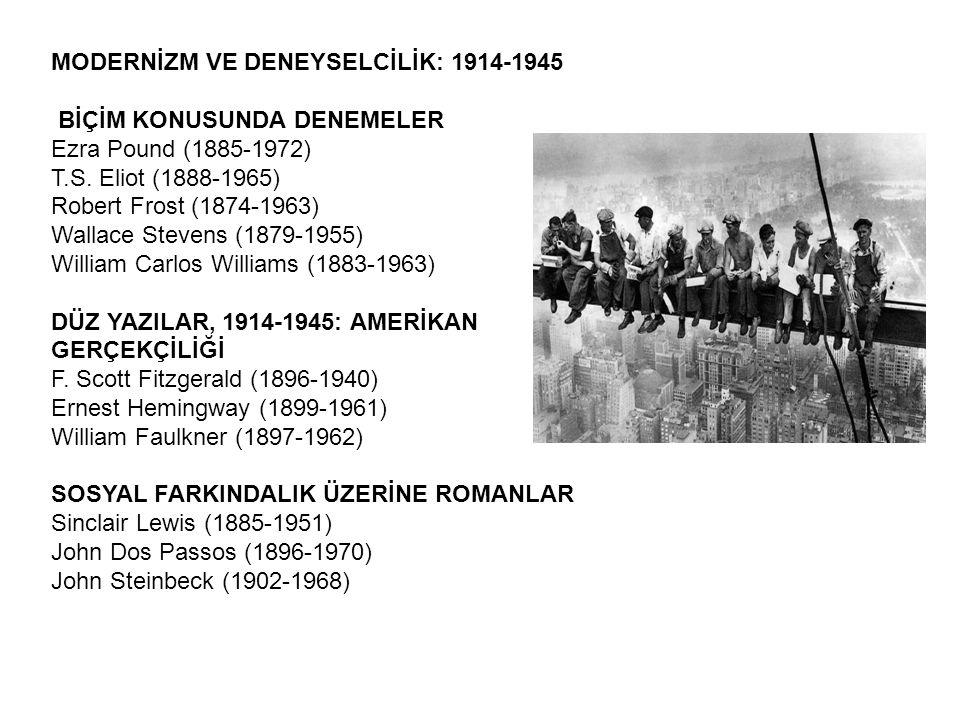 MODERNİZM VE DENEYSELCİLİK: 1914-1945 BİÇİM KONUSUNDA DENEMELER Ezra Pound (1885-1972) T.S. Eliot (1888-1965) Robert Frost (1874-1963) Wallace Stevens