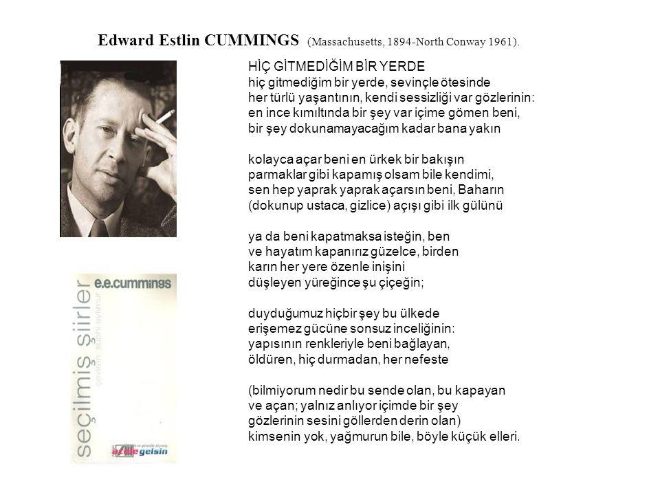 Edward Estlin CUMMINGS (Massachusetts, 1894-North Conway 1961). HİÇ GİTMEDİĞİM BİR YERDE hiç gitmediğim bir yerde, sevinçle ötesinde her türlü yaşantı