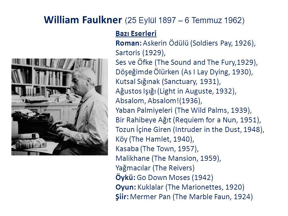 William Faulkner (25 Eylül 1897 – 6 Temmuz 1962) Bazı Eserleri Roman: Askerin Ödülü (Soldiers Pay, 1926), Sartoris (1929), Ses ve Öfke (The Sound and