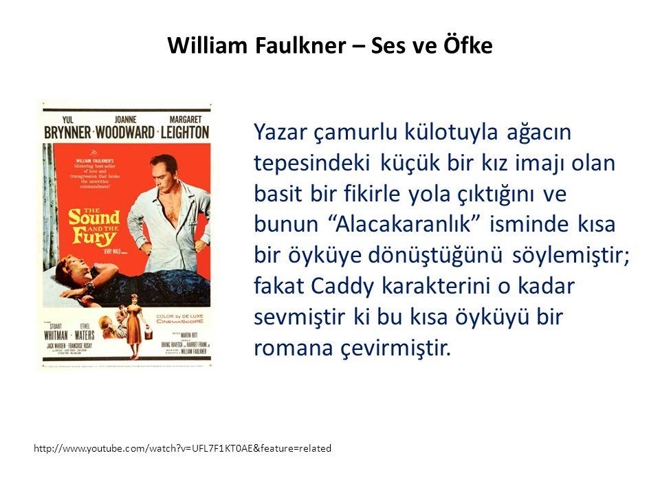 http://www.youtube.com/watch?v=UFL7F1KT0AE&feature=related William Faulkner – Ses ve Öfke Yazar çamurlu külotuyla ağacın tepesindeki küçük bir kız ima
