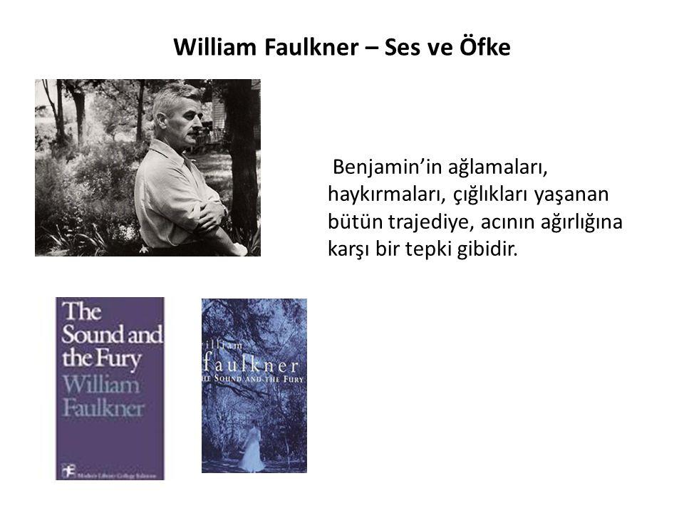 William Faulkner – Ses ve Öfke Benjamin'in ağlamaları, haykırmaları, çığlıkları yaşanan bütün trajediye, acının ağırlığına karşı bir tepki gibidir.