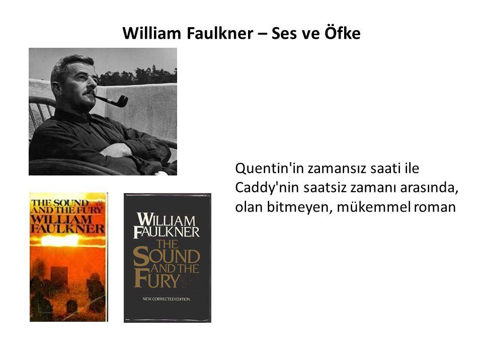 William Faulkner – Ses ve Öfke Quentin'in zamansız saati ile Caddy'nin saatsiz zamanı arasında, olan bitmeyen, mükemmel roman