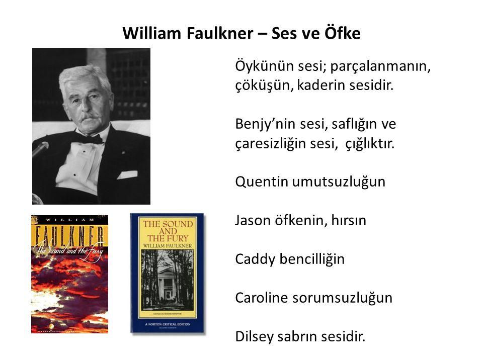 William Faulkner – Ses ve Öfke Öykünün sesi; parçalanmanın, çöküşün, kaderin sesidir. Benjy'nin sesi, saflığın ve çaresizliğin sesi, çığlıktır. Quenti