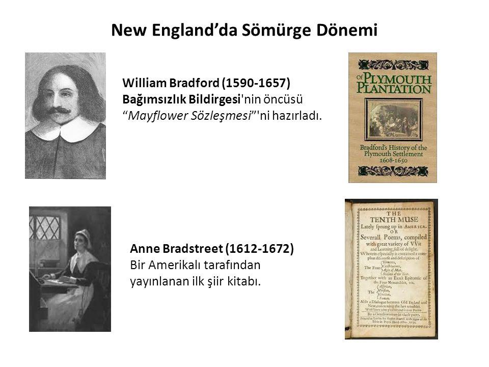 """New England'da Sömürge Dönemi William Bradford (1590-1657) Bağımsızlık Bildirgesi'nin öncüsü """"Mayflower Sözleşmesi""""'ni hazırladı. Anne Bradstreet (161"""