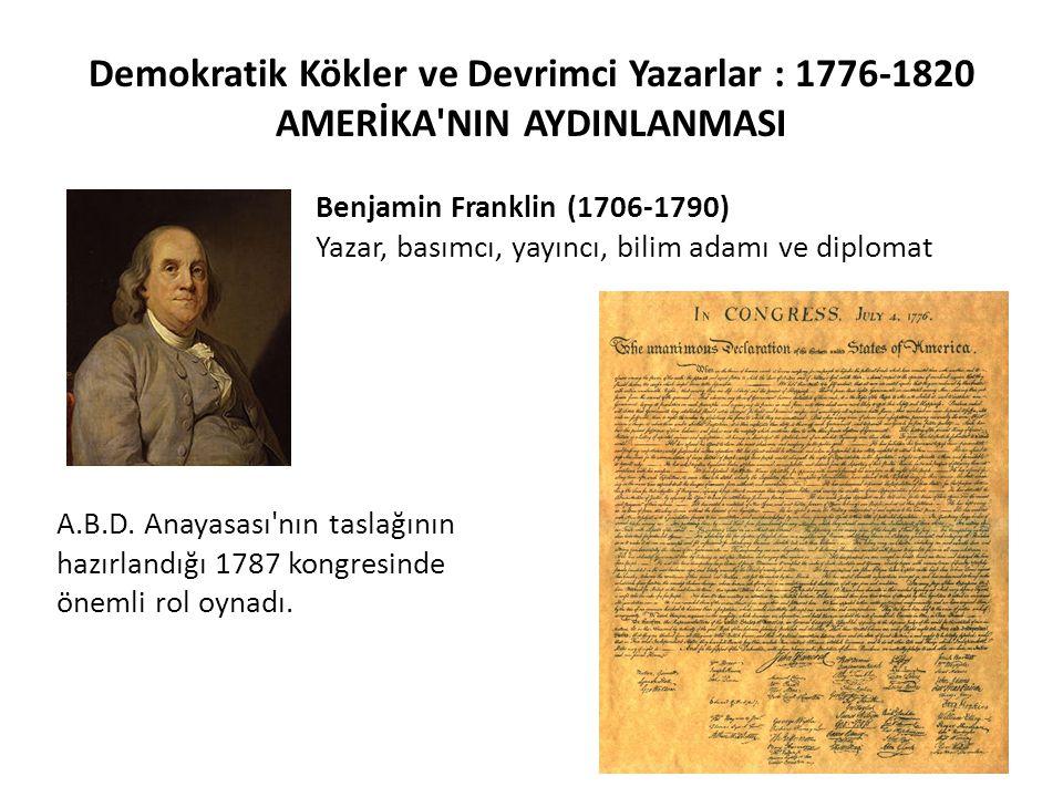 Demokratik Kökler ve Devrimci Yazarlar : 1776-1820 AMERİKA'NIN AYDINLANMASI Benjamin Franklin (1706-1790) Yazar, basımcı, yayıncı, bilim adamı ve dipl