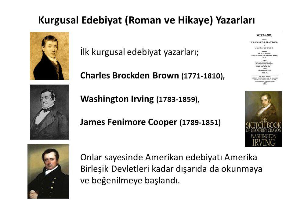 İlk kurgusal edebiyat yazarları; Charles Brockden Brown (1771-1810), Washington Irving (1783-1859), James Fenimore Cooper (1789-1851) Onlar sayesinde