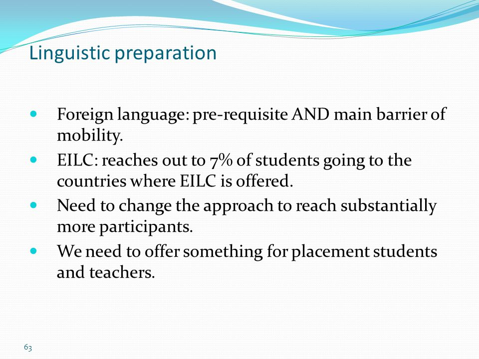 63 Linguistic preparation Foreign language: pre-requisite AND main barrier of mobility.