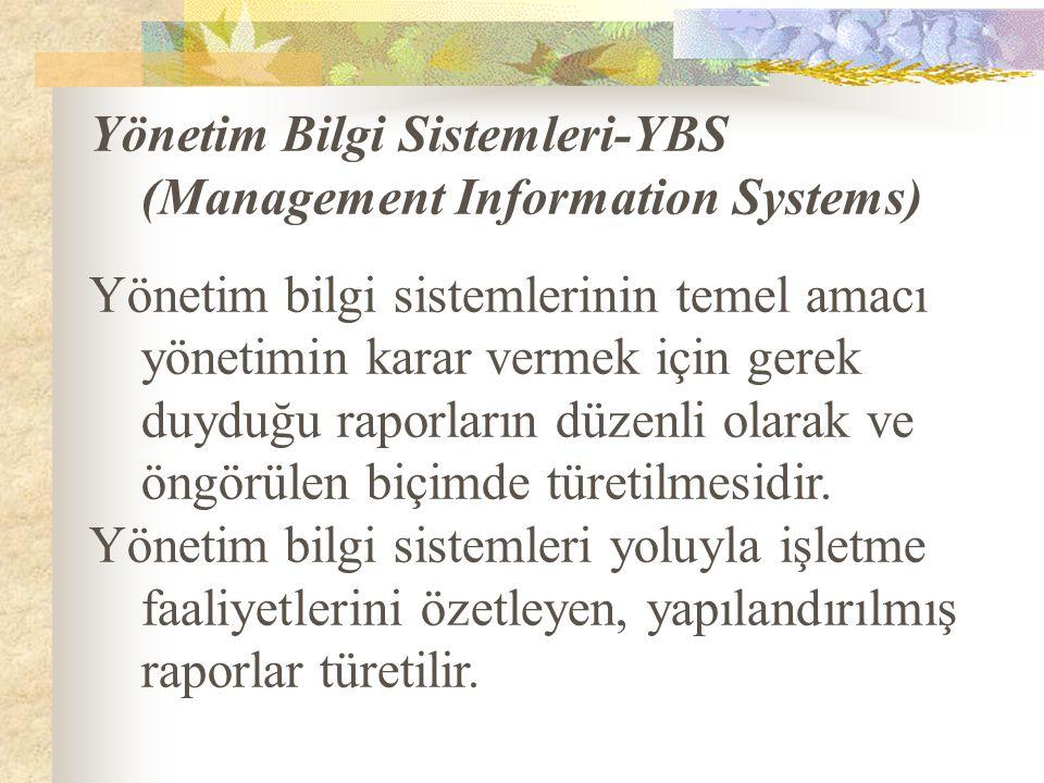 Yönetim Bilgi Sistemleri-YBS (Management Information Systems) Yönetim bilgi sistemlerinin temel amacı yönetimin karar vermek için gerek duyduğu raporl