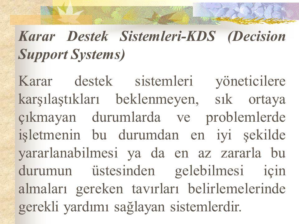 Karar Destek Sistemleri-KDS (Decision Support Systems) Karar destek sistemleri yöneticilere karşılaştıkları beklenmeyen, sık ortaya çıkmayan durumlard