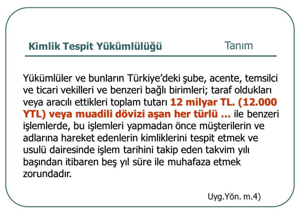 Tanım Yükümlüler ve bunların Türkiye'deki şube, acente, temsilci ve ticari vekilleri ve benzeri bağlı birimleri; taraf oldukları veya aracılı ettikler
