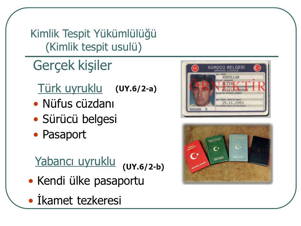 Türk uyruklu Nüfus cüzdanı Sürücü belgesi Pasaport Yabancı uyruklu Kendi ülke pasaportu İkamet tezkeresi Gerçek kişiler Kimlik Tespit Yükümlülüğü (Kim