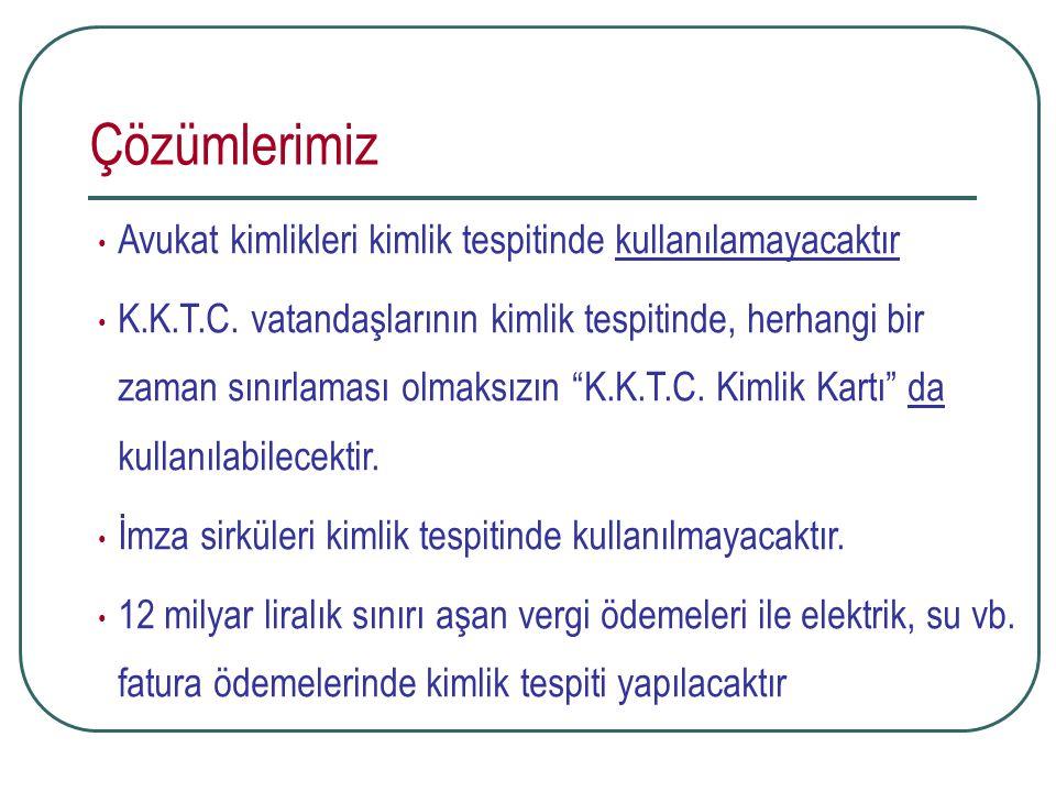 Çözümlerimiz Avukat kimlikleri kimlik tespitinde kullanılamayacaktır K.K.T.C. vatandaşlarının kimlik tespitinde, herhangi bir zaman sınırlaması olmaks