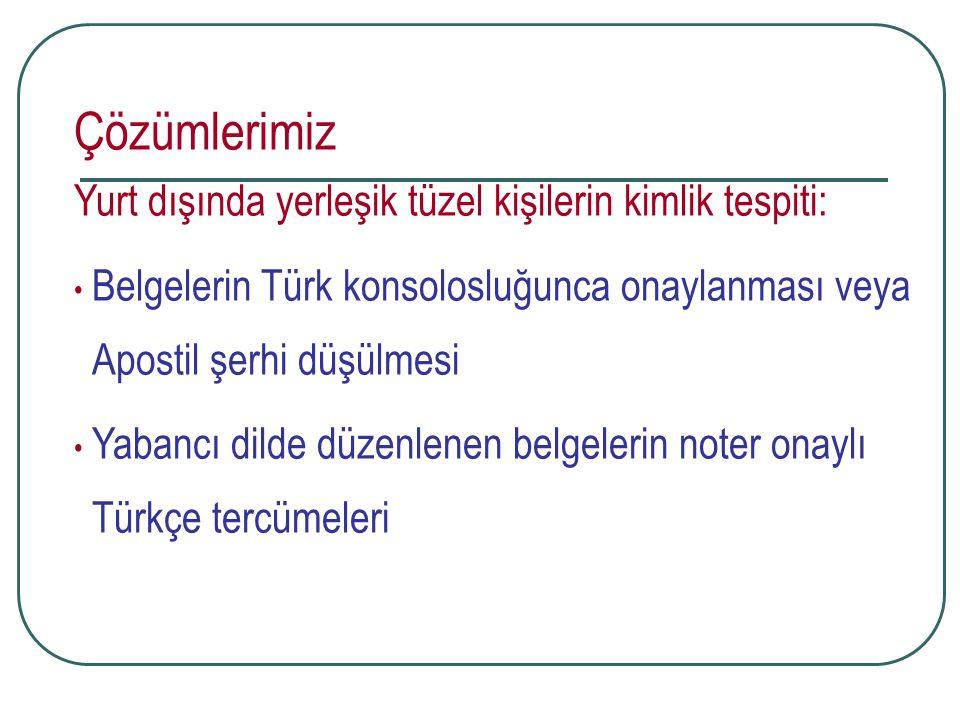 Çözümlerimiz Yurt dışında yerleşik tüzel kişilerin kimlik tespiti: Belgelerin Türk konsolosluğunca onaylanması veya Apostil şerhi düşülmesi Yabancı di