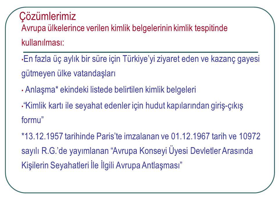 Çözümlerimiz Avrupa ülkelerince verilen kimlik belgelerinin kimlik tespitinde kullanılması: En fazla üç aylık bir süre için Türkiye'yi ziyaret eden ve