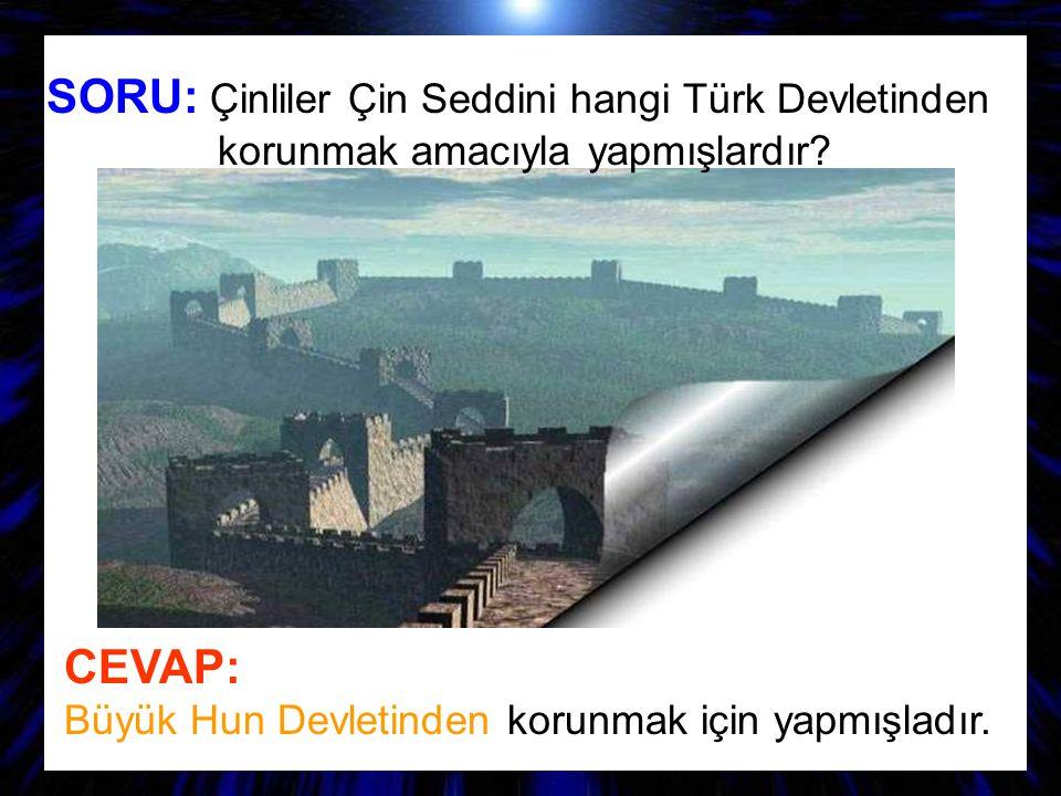 SORU: Çinliler Çin Seddini hangi Türk Devletinden korunmak amacıyla yapmışlardır? CEVAP: Büyük Hun Devletinden korunmak için yapmışladır.