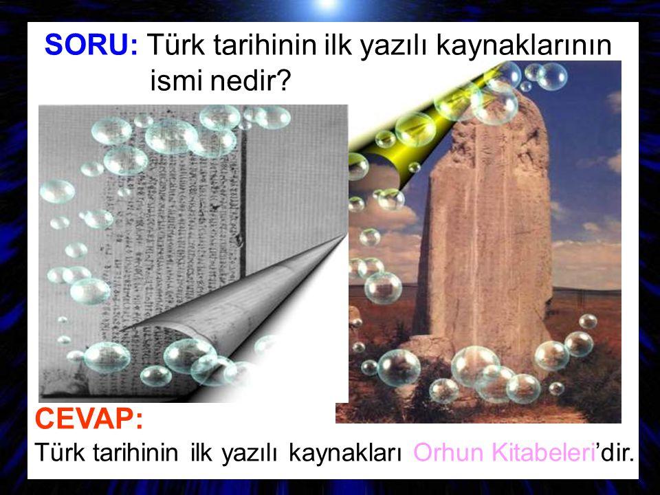SORU: Türk tarihinin ilk yazılı kaynaklarının ismi nedir? CEVAP: Türk tarihinin ilk yazılı kaynakları Orhun Kitabeleri'dir.