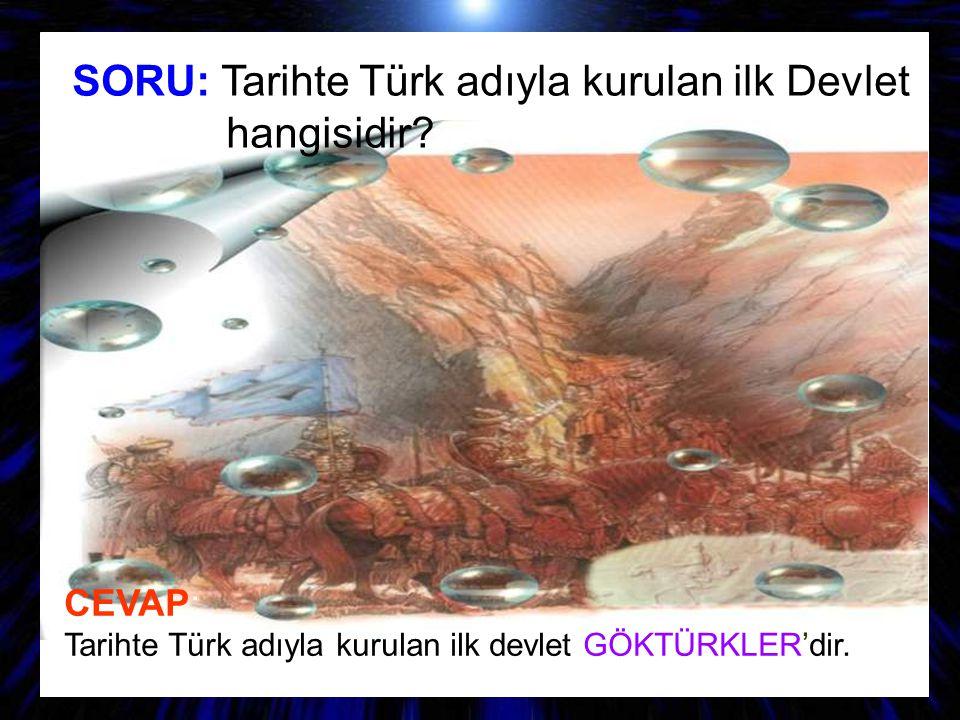 SORU: Tarihte Türk adıyla kurulan ilk Devlet hangisidir? CEVAP: Tarihte Türk adıyla kurulan ilk devlet GÖKTÜRKLER'dir.