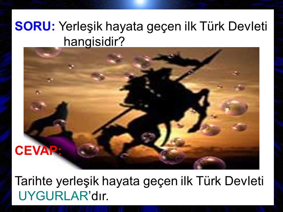 SORU: Yerleşik hayata geçen ilk Türk Devleti hangisidir? CEVAP: Tarihte yerleşik hayata geçen ilk Türk Devleti UYGURLAR'dır.