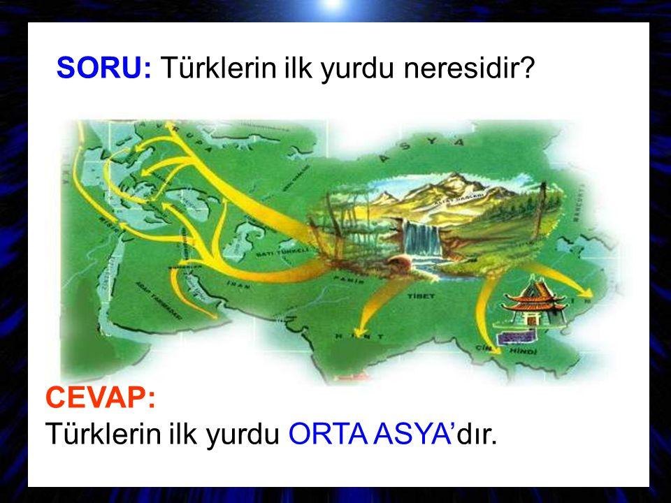 SORU: Türklerin ilk yurdu neresidir? CEVAP: Türklerin ilk yurdu ORTA ASYA'dır.