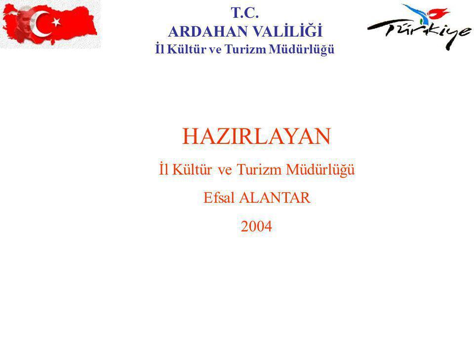 T.C. ARDAHAN VALİLİĞİ İl Kültür ve Turizm Müdürlüğü HAZIRLAYAN İl Kültür ve Turizm Müdürlüğü Efsal ALANTAR 2004