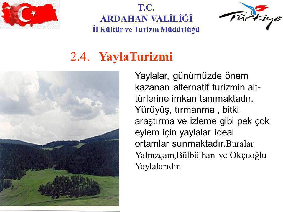 T.C. ARDAHAN VALİLİĞİ İl Kültür ve Turizm Müdürlüğü 2.4.YaylaTurizmi Yaylalar, günümüzde önem kazanan alternatif turizmin alt- türlerine imkan tanımak