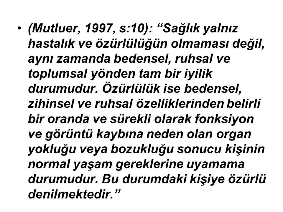 """(Mutluer, 1997, s:10): """"Sağlık yalnız hastalık ve özürlülüğün olmaması değil, aynı zamanda bedensel, ruhsal ve toplumsal yönden tam bir iyilik durumud"""