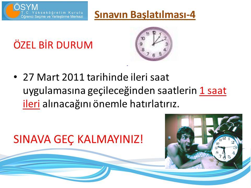 ÖZEL BİR DURUM 27 Mart 2011 tarihinde ileri saat uygulamasına geçileceğinden saatlerin 1 saat ileri alınacağını önemle hatırlatırız. SINAVA GEÇ KALMAY