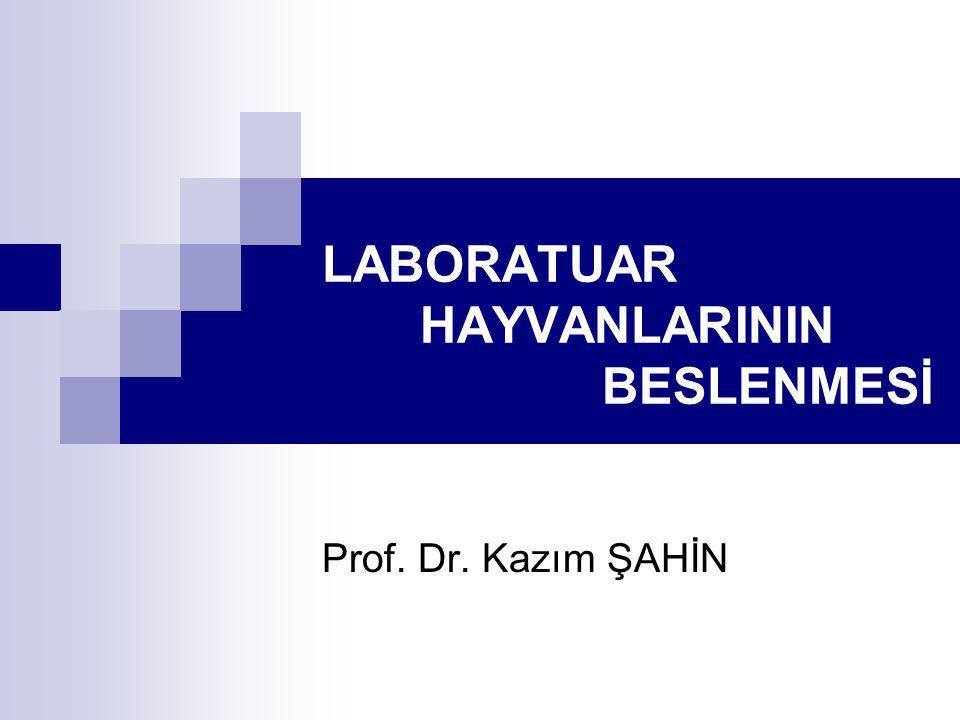 LABORATUAR HAYVANLARININ BESLENMESİ Prof. Dr. Kazım ŞAHİN