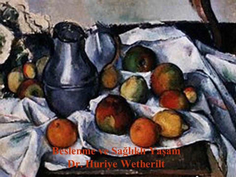 1 Beslenme ve Sağlıklı Yaşam Dr. Huriye Wetherilt