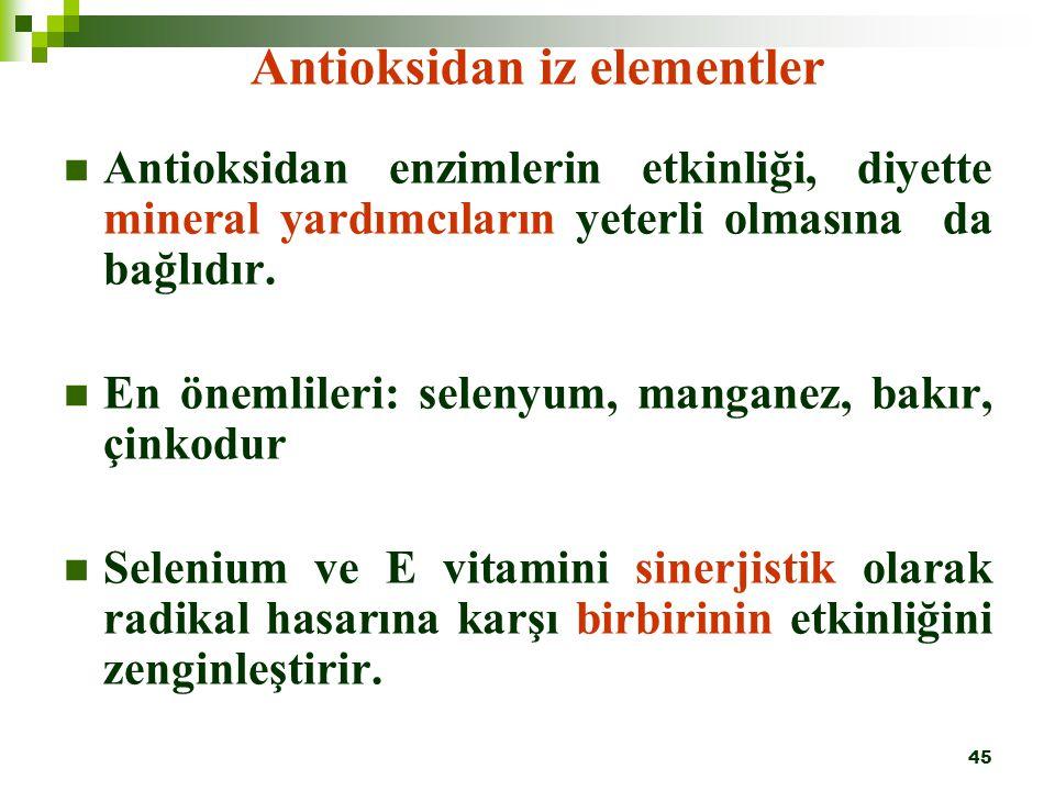 45 Antioksidan iz elementler Antioksidan enzimlerin etkinliği, diyette mineral yardımcıların yeterli olmasına da bağlıdır. En önemlileri: selenyum, ma