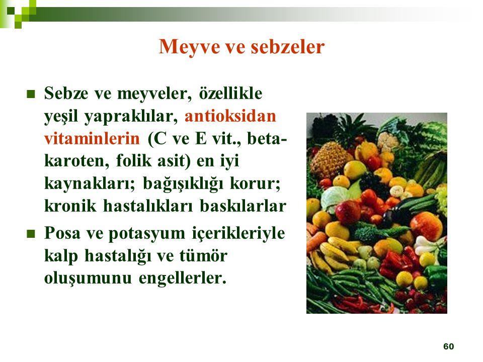 60 Meyve ve sebzeler Sebze ve meyveler, özellikle yeşil yapraklılar, antioksidan vitaminlerin (C ve E vit., beta- karoten, folik asit) en iyi kaynakla