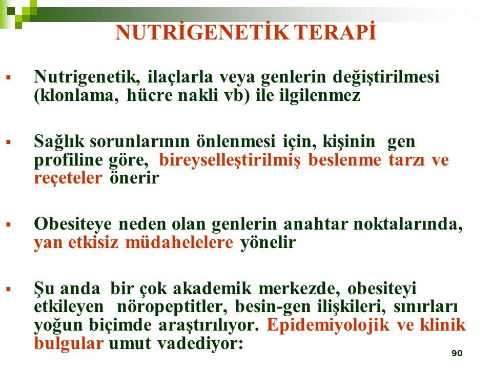 90 NUTRİGENETİK TERAPİ  Nutrigenetik, ilaçlarla veya genlerin değiştirilmesi (klonlama, hücre nakli vb) ile ilgilenmez  Sağlık sorunlarının önlenmes