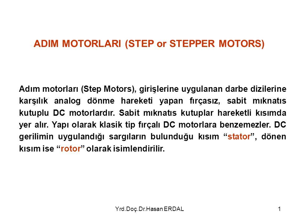 Yrd.Doç.Dr.Hasan ERDAL1 Adım motorları (Step Motors), girişlerine uygulanan darbe dizilerine karşılık analog dönme hareketi yapan fırçasız, sabit mıkn