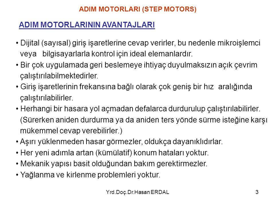 Yrd.Doç.Dr.Hasan ERDAL4 Adım açıları sabit olduğundan rotordan alınan hareket sürekli değil darbelidir.