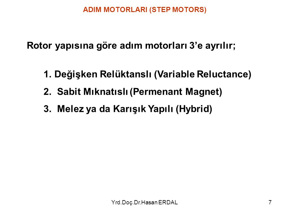 Yrd.Doç.Dr.Hasan ERDAL7 Rotor yapısına göre adım motorları 3'e ayrılır; ADIM MOTORLARI (STEP MOTORS) 1.Değişken Relüktanslı (Variable Reluctance) 2. S