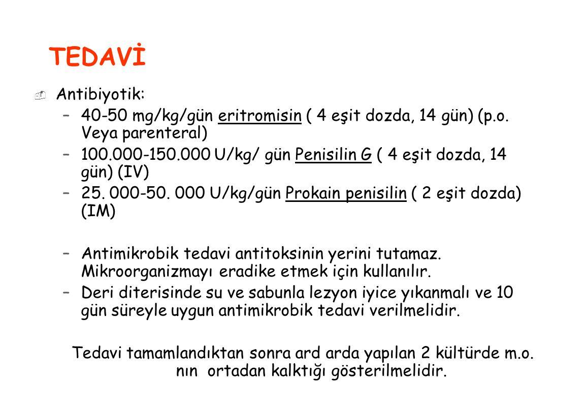  Antibiyotik: –40-50 mg/kg/gün eritromisin ( 4 eşit dozda, 14 gün) (p.o. Veya parenteral) –100.000-150.000 U/kg/ gün Penisilin G ( 4 eşit dozda, 14 g