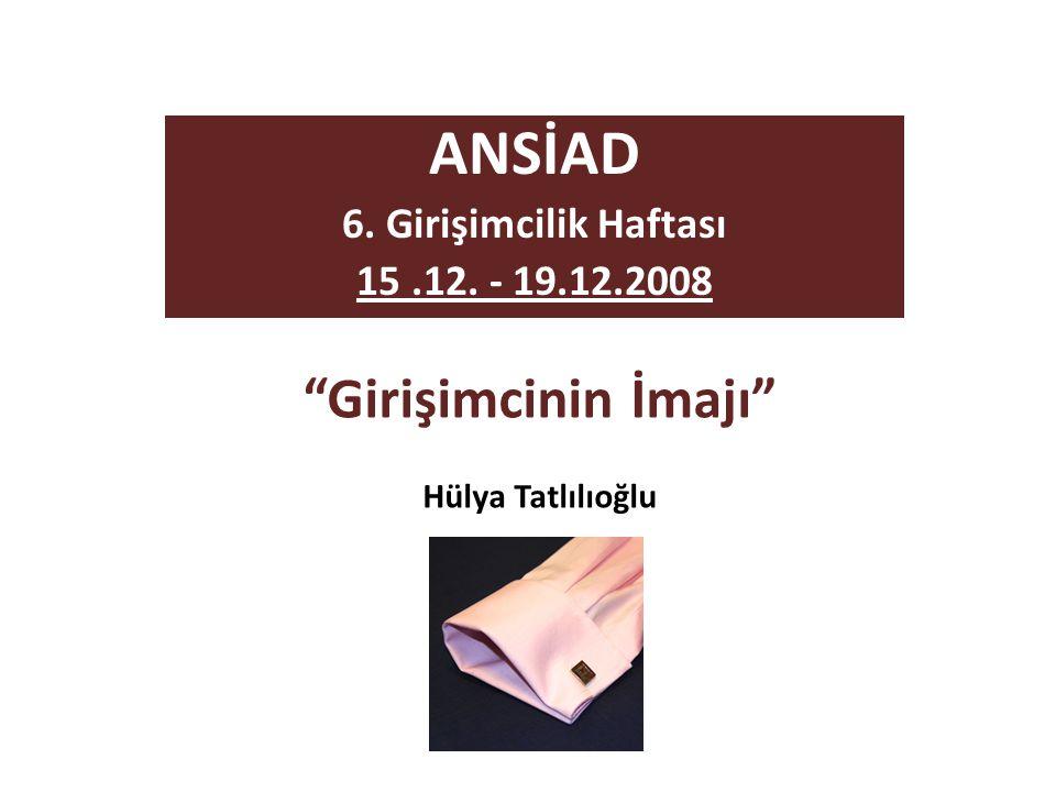 """""""Girişimcinin İmajı"""" Hülya Tatlılıoğlu ANSİAD 6. Girişimcilik Haftası 15.12. - 19.12.2008"""
