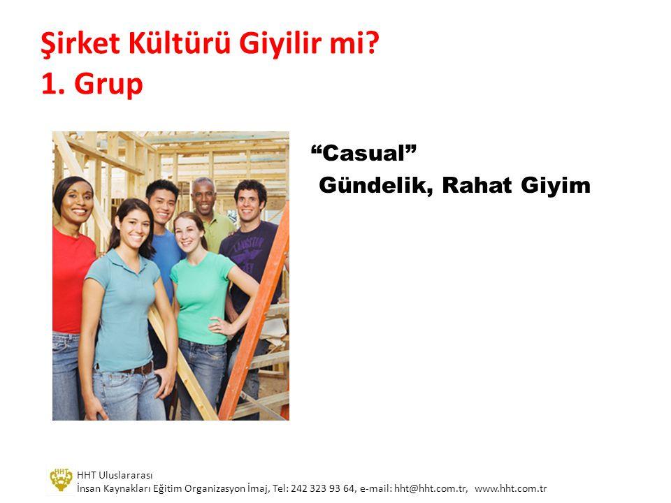"""Şirket Kültürü Giyilir mi? 1. Grup """"Casual"""" Gündelik, Rahat Giyim HHT Uluslararası İnsan Kaynakları Eğitim Organizasyon İmaj, Tel: 242 323 93 64, e-ma"""