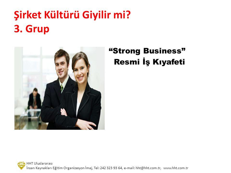 """""""Strong Business"""" Resmi İş Kıyafeti Şirket Kültürü Giyilir mi? 3. Grup HHT Uluslararası İnsan Kaynakları Eğitim Organizasyon İmaj, Tel: 242 323 93 64,"""