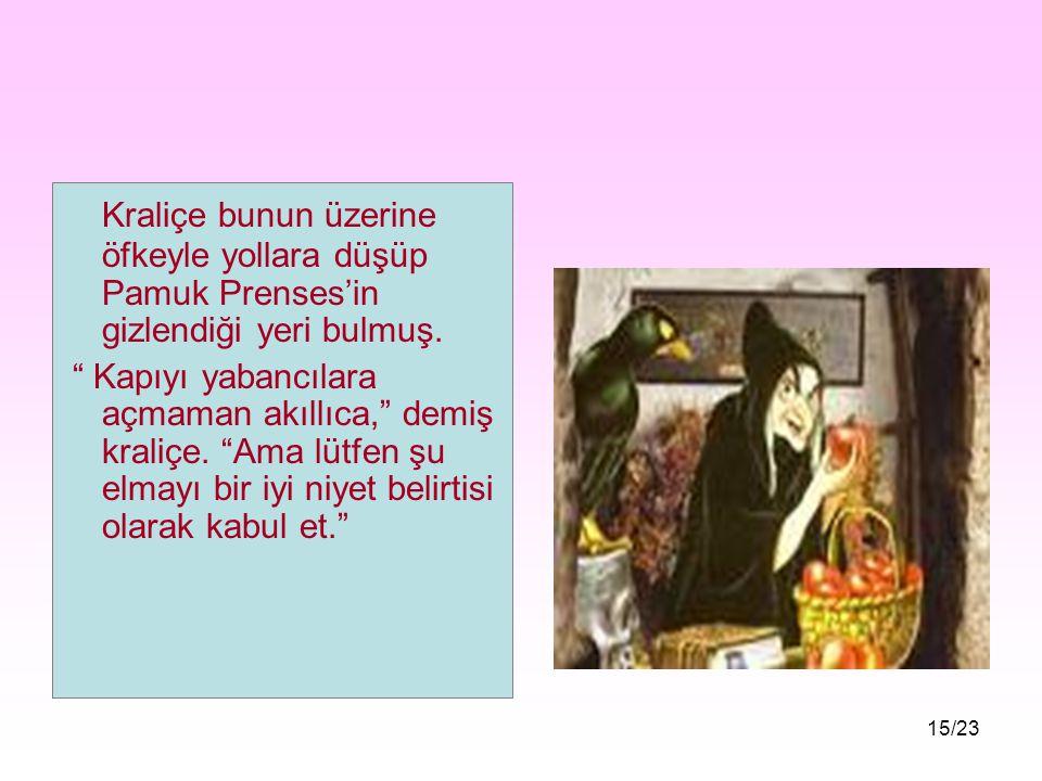 14/23 Pamuk Prenses o yaşlı kadının aslında kılık değiştirmiş olan kraliçe olduğunu anlamamış. Meğer kraliçe aylarca aynaya bakmadıktan sonra bir gün