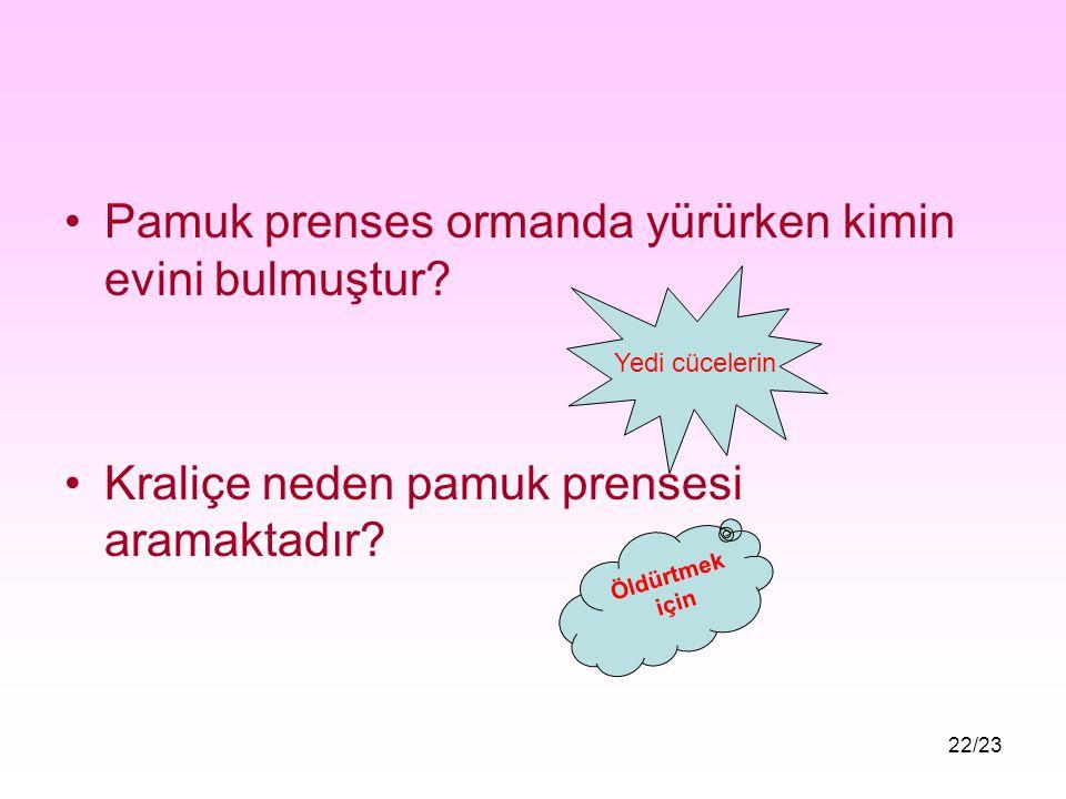 21/23 DEĞERLENDİRME SORULARI Avcı kraliçeye kimin yüreğini götürmüş? a)Pamuk Prenses'in b)Yedi cücelerin c)Geyiğin